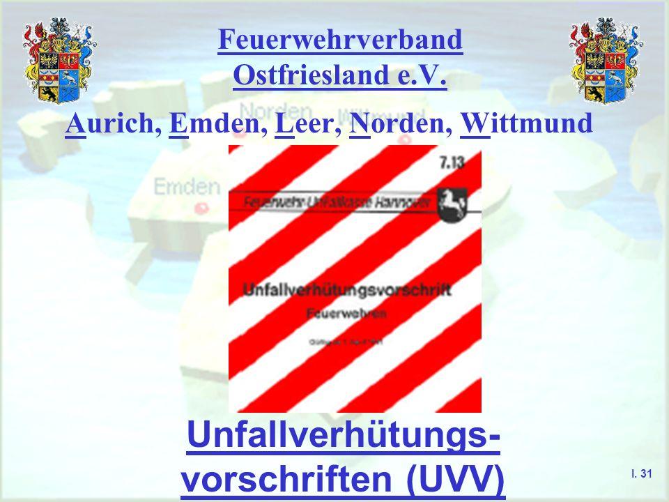 Feuerwehrverband Ostfriesland e.V. Aurich, Emden, Leer, Norden, Wittmund Unfallverhütungs- vorschriften (UVV) I. 31