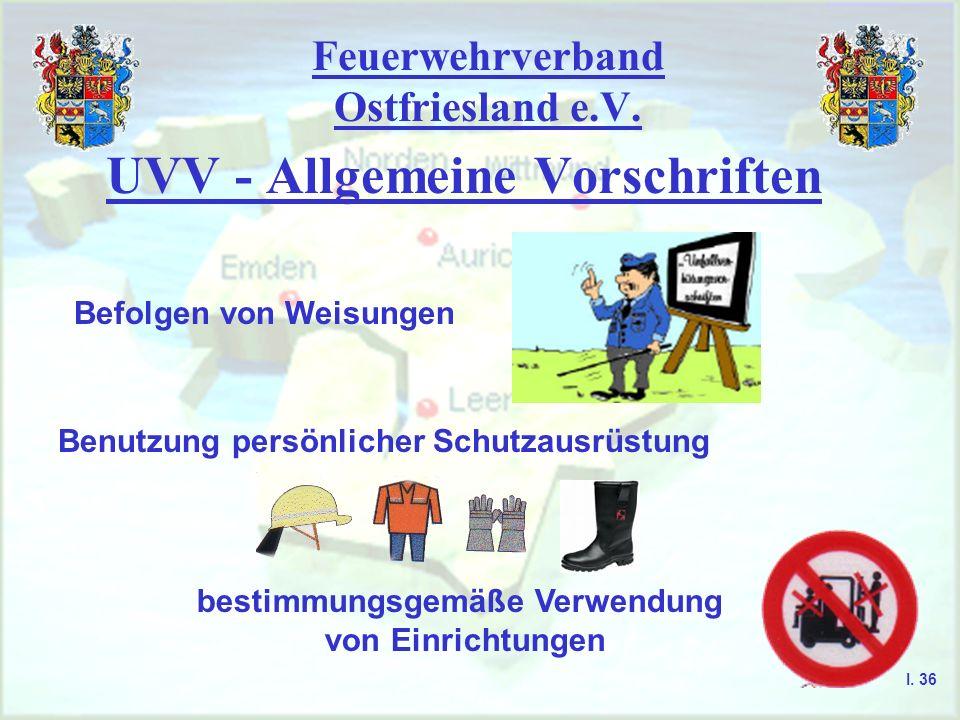 Feuerwehrverband Ostfriesland e.V. UVV - Allgemeine Vorschriften Befolgen von Weisungen Benutzung persönlicher Schutzausrüstung bestimmungsgemäße Verw