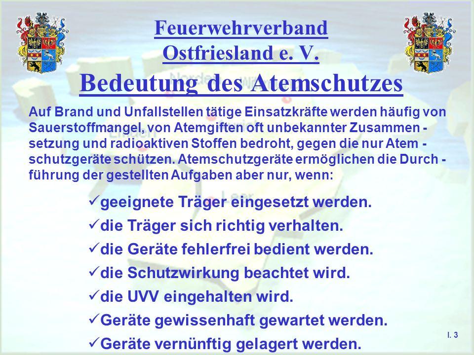Feuerwehrverband Ostfriesland e. V. Bedeutung des Atemschutzes I. 3 Auf Brand und Unfallstellen tätige Einsatzkräfte werden häufig von Sauerstoffmange