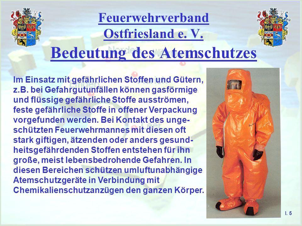 Feuerwehrverband Ostfriesland e. V. Bedeutung des Atemschutzes I. 5 Im Einsatz mit gefährlichen Stoffen und Gütern, z.B. bei Gefahrgutunfällen können