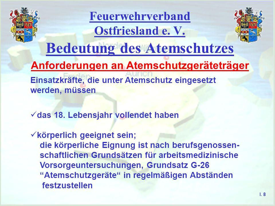 Feuerwehrverband Ostfriesland e. V. Bedeutung des Atemschutzes I. 8 Anforderungen an Atemschutzgeräteträger Einsatzkräfte, die unter Atemschutz einges