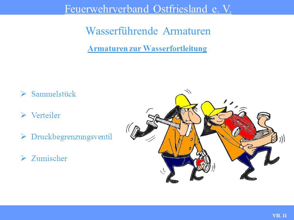 VII. 11 Armaturen zur Wasserfortleitung Feuerwehrverband Ostfriesland e. V. Wasserführende Armaturen Sammelstück Verteiler Druckbegrenzungsventil Zumi