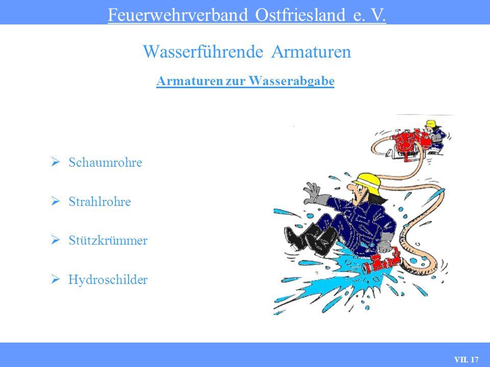 VII. 17 Armaturen zur Wasserabgabe Feuerwehrverband Ostfriesland e. V. Wasserführende Armaturen Schaumrohre Strahlrohre Stützkrümmer Hydroschilder