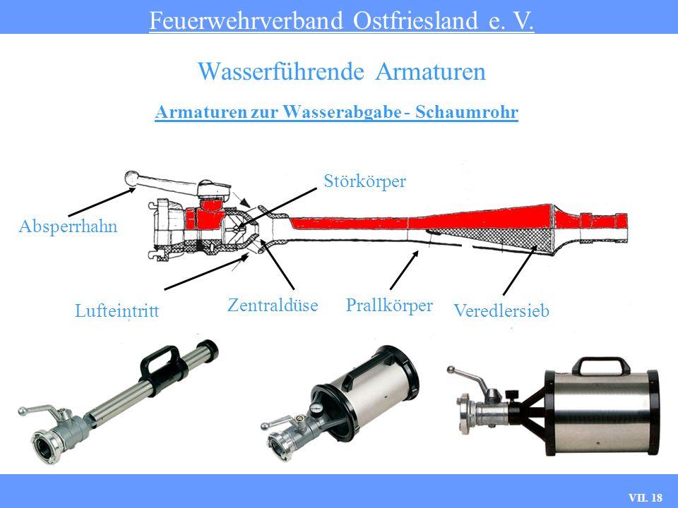 VII. 18 Armaturen zur Wasserabgabe - Schaumrohr Feuerwehrverband Ostfriesland e. V. Wasserführende Armaturen Absperrhahn Störkörper Zentraldüse Luftei