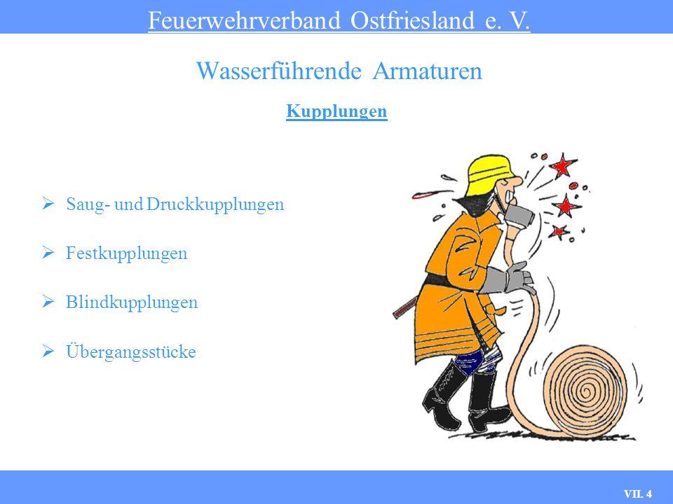VII. 4 Kupplungen Feuerwehrverband Ostfriesland e. V. Wasserführende Armaturen Saug- und Druckkupplungen Festkupplungen Blindkupplungen Übergangsstück