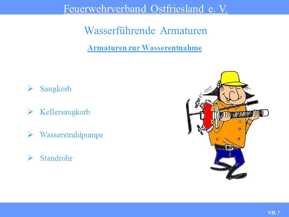 VII. 7 Armaturen zur Wasserentnahme Feuerwehrverband Ostfriesland e. V. Wasserführende Armaturen Saugkorb Kellersaugkorb Wasserstrahlpumpe Standrohr