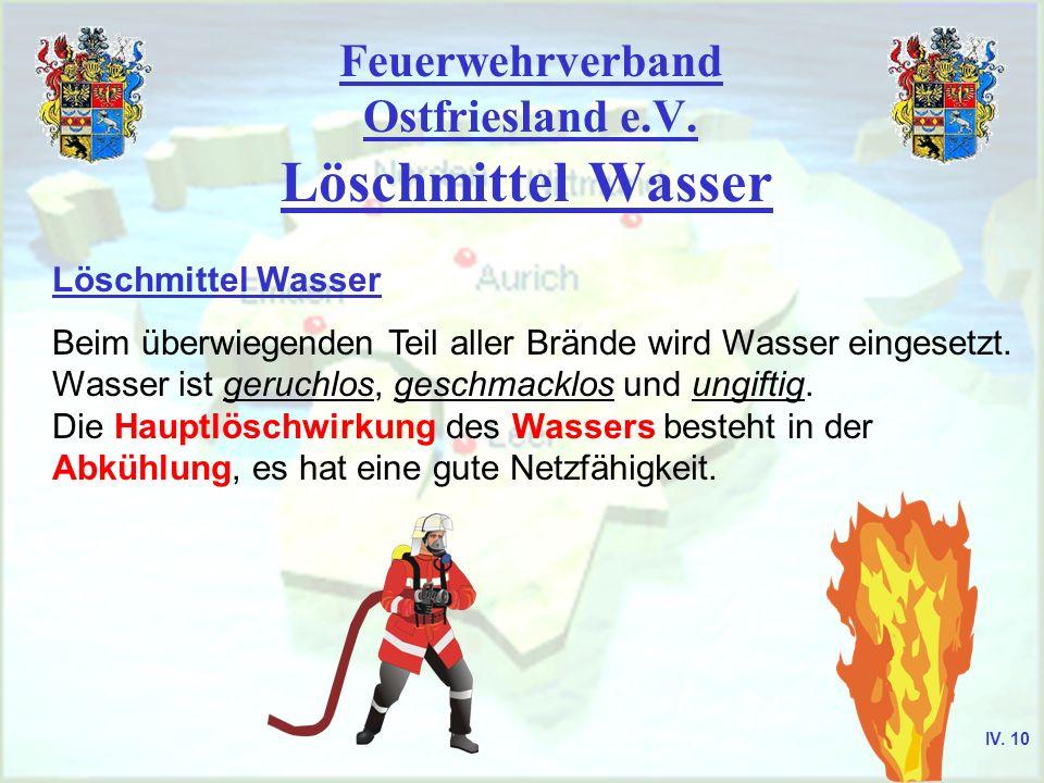 Feuerwehrverband Ostfriesland e.V. Löschmittel Wasser Beim überwiegenden Teil aller Brände wird Wasser eingesetzt. Wasser ist geruchlos, geschmacklos