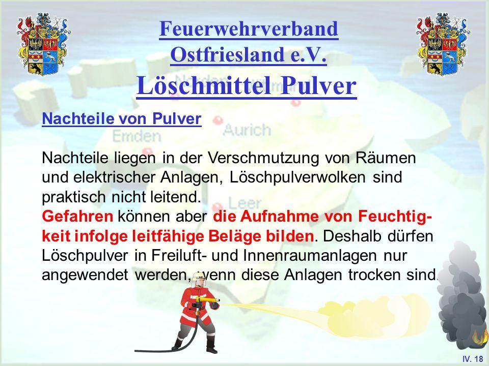 Feuerwehrverband Ostfriesland e.V. Löschmittel Pulver Nachteile von Pulver Nachteile liegen in der Verschmutzung von Räumen und elektrischer Anlagen,
