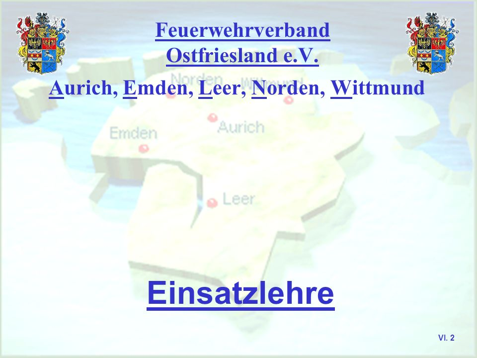 Feuerwehrverband Ostfriesland e.V. Aurich, Emden, Leer, Norden, Wittmund Truppmann I - Ausbildung VI. 1