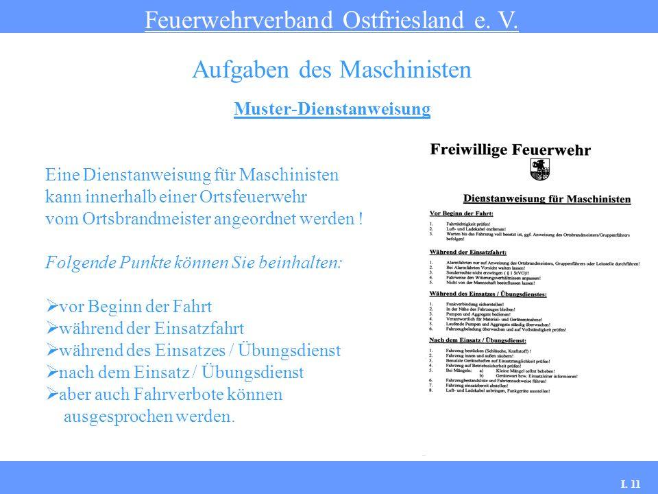 Muster-Dienstanweisung Feuerwehrverband Ostfriesland e. V. Aufgaben des Maschinisten Folgende Punkte können Sie beinhalten: vor Beginn der Fahrt währe