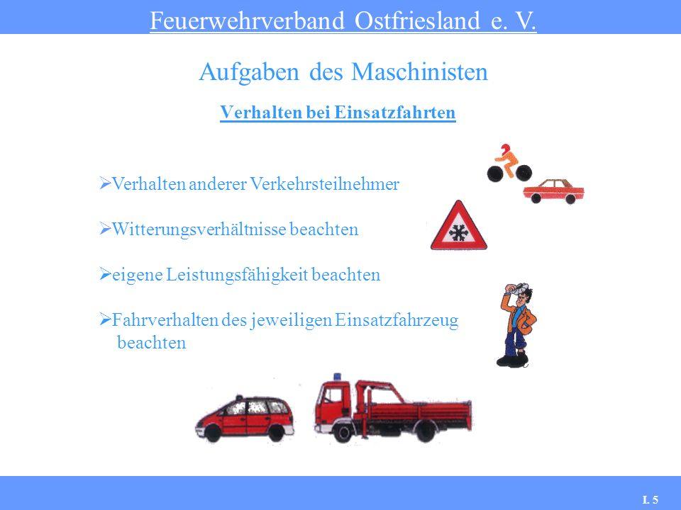 Verhalten bei Einsatzfahrten Feuerwehrverband Ostfriesland e. V. Aufgaben des Maschinisten Verhalten anderer Verkehrsteilnehmer Witterungsverhältnisse