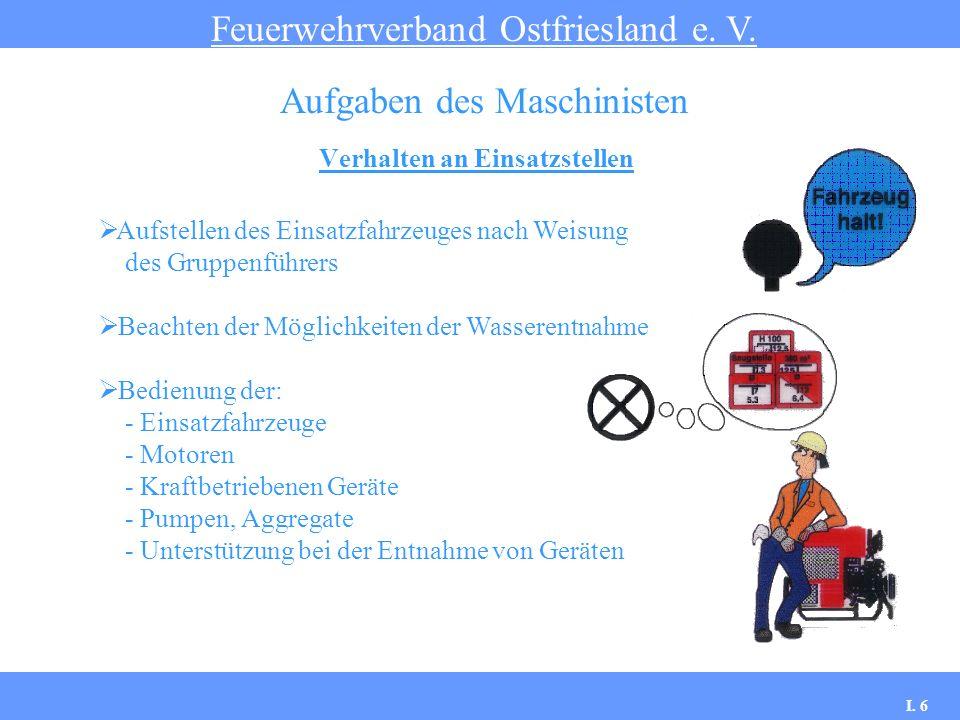 Verhalten an Einsatzstellen Feuerwehrverband Ostfriesland e. V. Aufgaben des Maschinisten Aufstellen des Einsatzfahrzeuges nach Weisung des Gruppenfüh