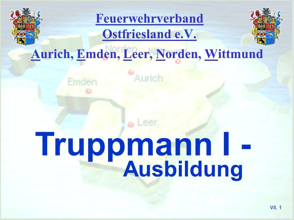 Feuerwehrverband Ostfriesland e.V. Aurich, Emden, Leer, Norden, Wittmund Truppmann I - Ausbildung VII. 1