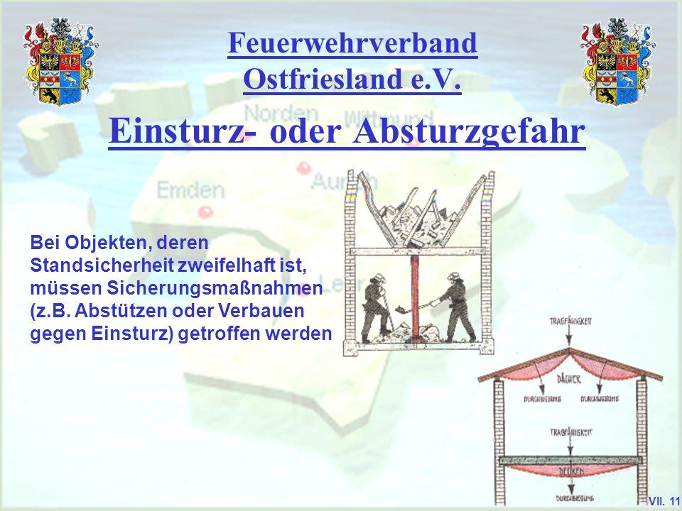 Feuerwehrverband Ostfriesland e.V. Einsturz- oder Absturzgefahr Bei Objekten, deren Standsicherheit zweifelhaft ist, müssen Sicherungsmaßnahmen (z.B.