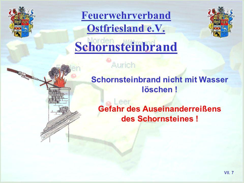 Feuerwehrverband Ostfriesland e.V. Schornsteinbrand Schornsteinbrand nicht mit Wasser löschen ! Gefahr des Auseinanderreißens des Schornsteines ! VII.