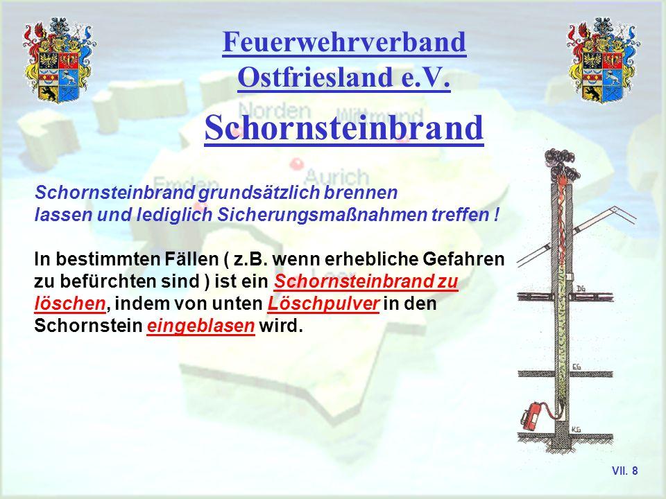 Feuerwehrverband Ostfriesland e.V. Schornsteinbrand Schornsteinbrand grundsätzlich brennen lassen und lediglich Sicherungsmaßnahmen treffen ! In besti