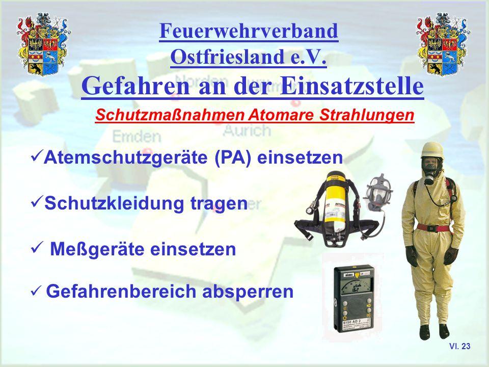 Feuerwehrverband Ostfriesland e.V. Gefahren an der Einsatzstelle Schutzmaßnahmen Atomare Strahlungen Atemschutzgeräte (PA) einsetzen Schutzkleidung tr