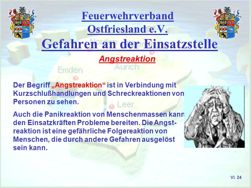 Feuerwehrverband Ostfriesland e.V. Gefahren an der Einsatzstelle Angstreaktion Der Begriff Angstreaktion ist in Verbindung mit Kurzschlußhandlungen un