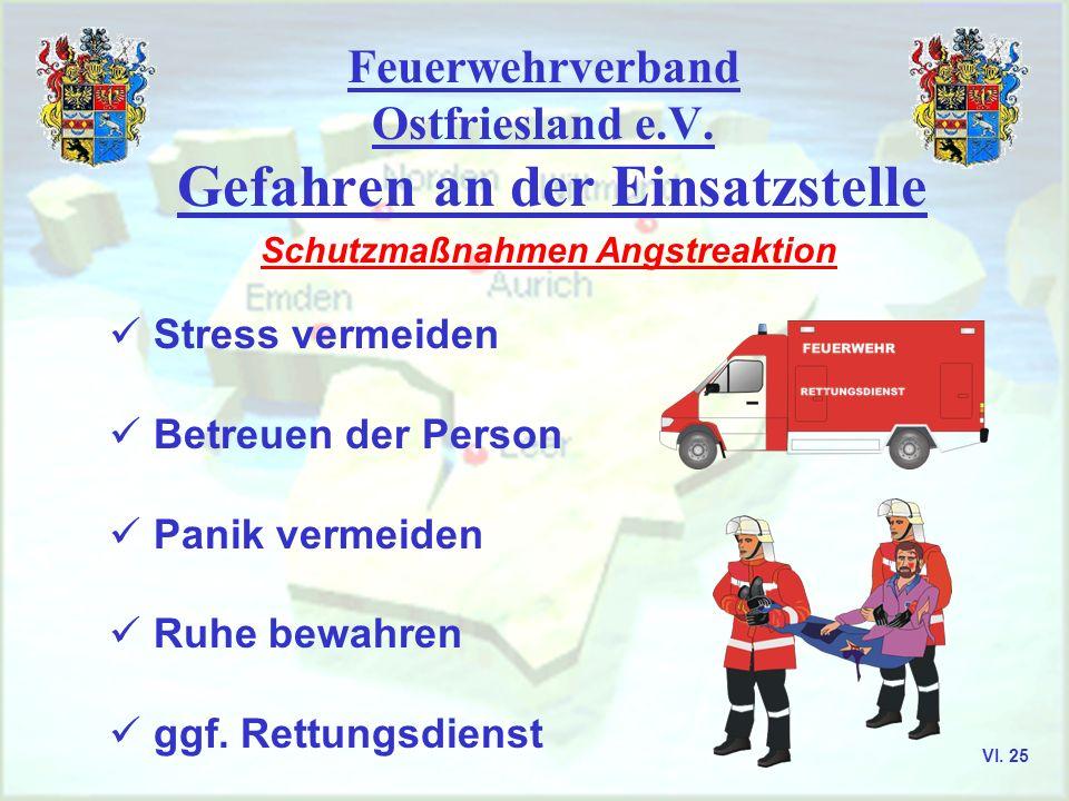 Feuerwehrverband Ostfriesland e.V. Gefahren an der Einsatzstelle Schutzmaßnahmen Angstreaktion Stress vermeiden Betreuen der Person Panik vermeiden Ru