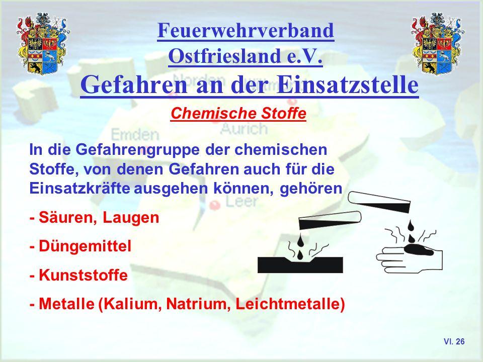 Feuerwehrverband Ostfriesland e.V. Gefahren an der Einsatzstelle Chemische Stoffe In die Gefahrengruppe der chemischen Stoffe, von denen Gefahren auch