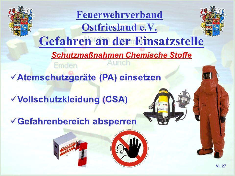 Feuerwehrverband Ostfriesland e.V. Gefahren an der Einsatzstelle Schutzmaßnahmen Chemische Stoffe Atemschutzgeräte (PA) einsetzen Vollschutzkleidung (