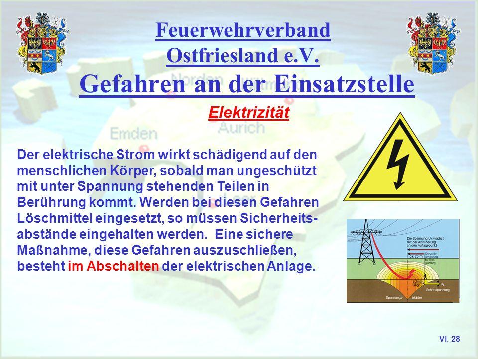 Feuerwehrverband Ostfriesland e.V. Gefahren an der Einsatzstelle Elektrizität Der elektrische Strom wirkt schädigend auf den menschlichen Körper, soba