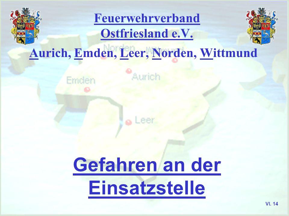 Feuerwehrverband Ostfriesland e.V. Gefahren an der Einsatzstelle Aurich, Emden, Leer, Norden, Wittmund VI. 14