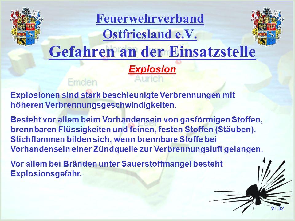 Feuerwehrverband Ostfriesland e.V. Gefahren an der Einsatzstelle Explosion Explosionen sind stark beschleunigte Verbrennungen mit höheren Verbrennungs