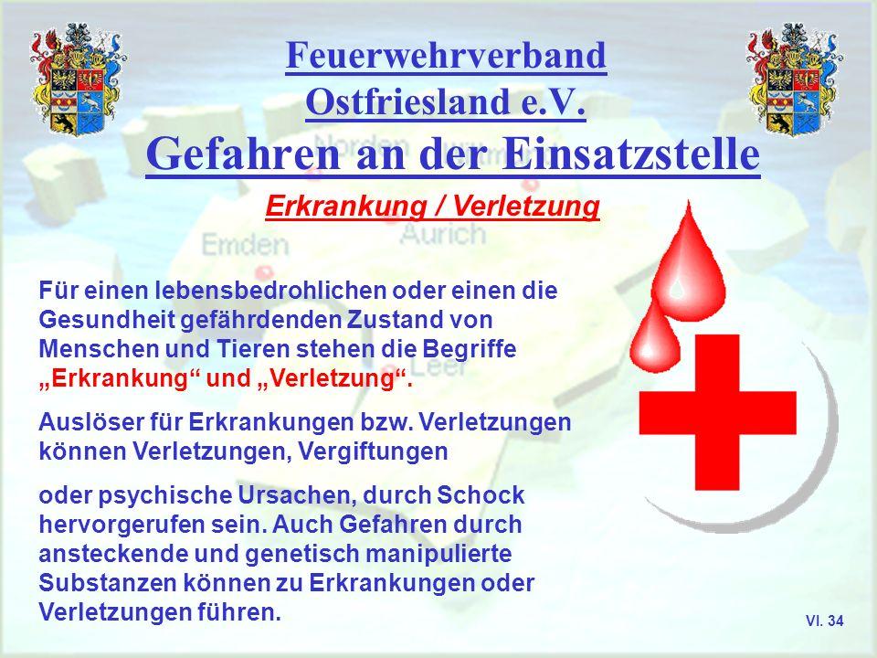 Feuerwehrverband Ostfriesland e.V. Gefahren an der Einsatzstelle Erkrankung / Verletzung Für einen lebensbedrohlichen oder einen die Gesundheit gefähr