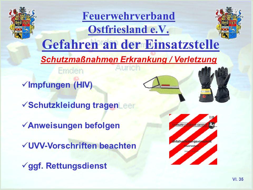 Feuerwehrverband Ostfriesland e.V. Gefahren an der Einsatzstelle Schutzmaßnahmen Erkrankung / Verletzung Impfungen (HIV) Schutzkleidung tragen Anweisu