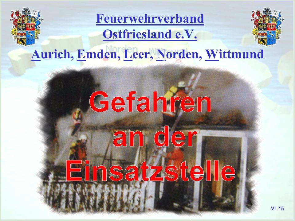 Feuerwehrverband Ostfriesland e.V. Gefahren an der Einsatzstelle VI. 16