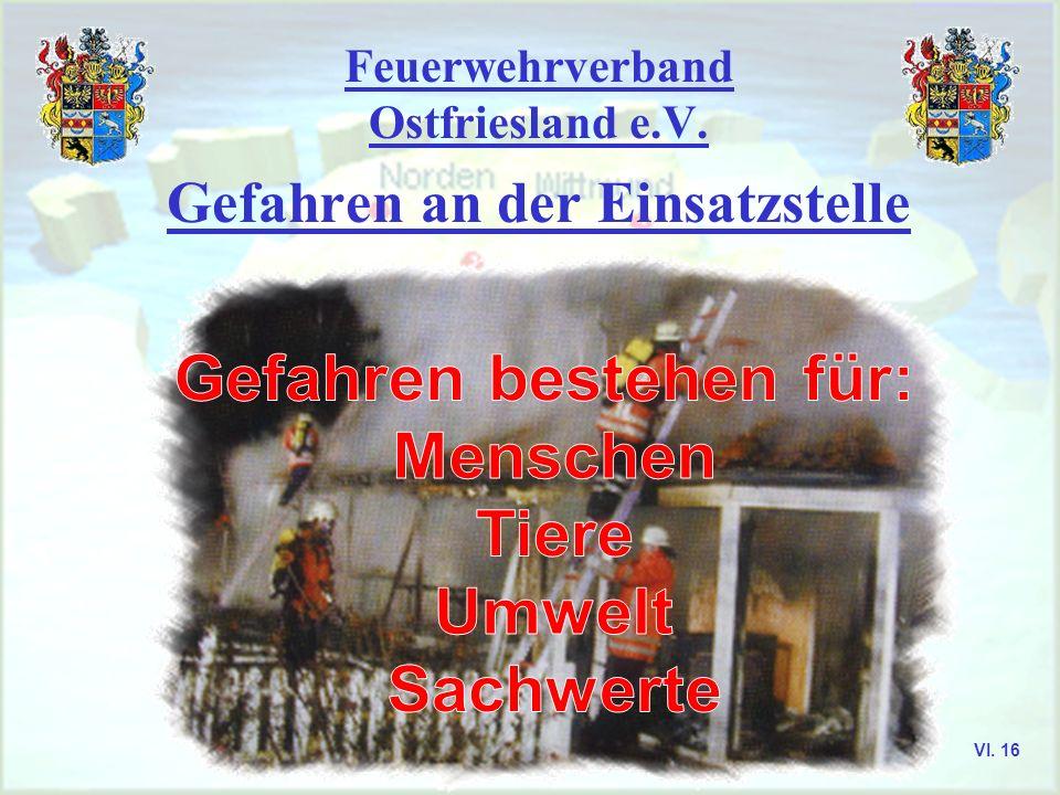 Feuerwehrverband Ostfriesland e.V. Gefahren an der Einsatzstelle VI. 17