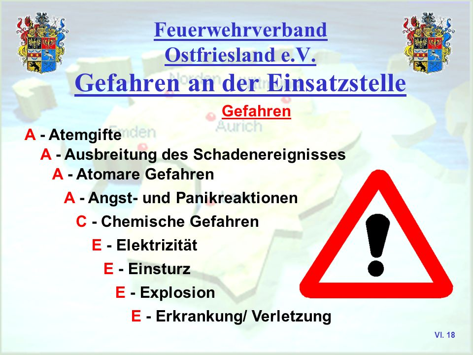 Feuerwehrverband Ostfriesland e.V. Gefahren an der Einsatzstelle Gefahren A - Atemgifte A - Ausbreitung des Schadenereignisses A - Atomare Gefahren A