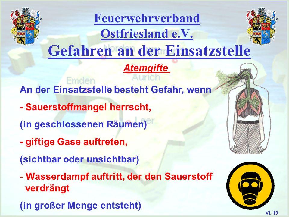 Feuerwehrverband Ostfriesland e.V. Gefahren an der Einsatzstelle Atemgifte An der Einsatzstelle besteht Gefahr, wenn - Sauerstoffmangel herrscht, (in