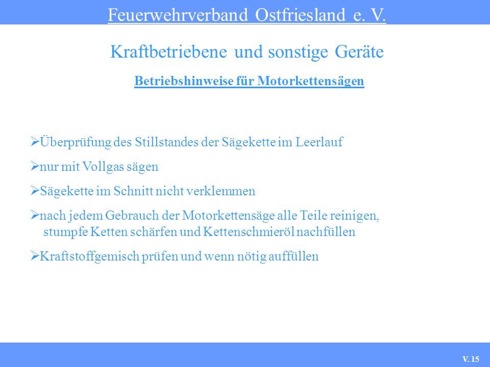Betriebshinweise für Motorkettensägen Feuerwehrverband Ostfriesland e. V. Kraftbetriebene und sonstige Geräte Überprüfung des Stillstandes der Sägeket