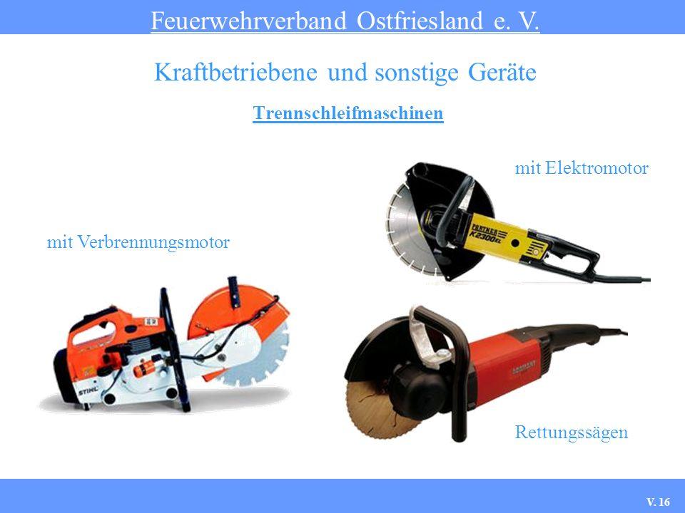 Trennschleifmaschinen Feuerwehrverband Ostfriesland e. V. Kraftbetriebene und sonstige Geräte mit Elektromotor mit Verbrennungsmotor Rettungssägen V.