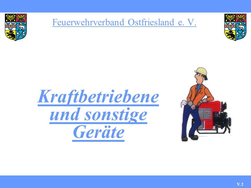 Feuerwehrverband Ostfriesland e. V. V. 2 Kraftbetriebene und sonstige Geräte