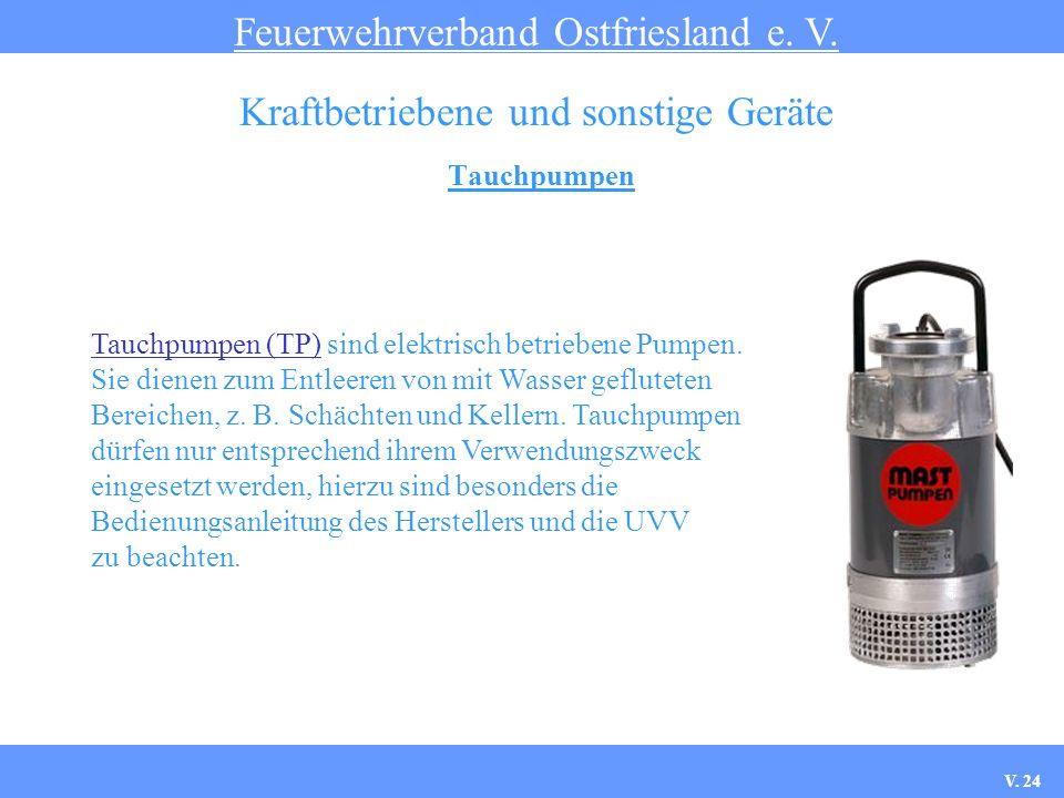 Tauchpumpen Feuerwehrverband Ostfriesland e. V. Kraftbetriebene und sonstige Geräte Tauchpumpen (TP) sind elektrisch betriebene Pumpen. Sie dienen zum