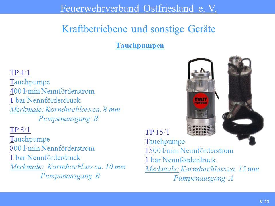 Tauchpumpen Feuerwehrverband Ostfriesland e. V. Kraftbetriebene und sonstige Geräte TP 4/1 Tauchpumpe 400 l/min Nennförderstrom 1 bar Nennförderdruck