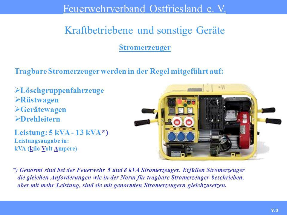Stromerzeuger Feuerwehrverband Ostfriesland e. V. Kraftbetriebene und sonstige Geräte Tragbare Stromerzeuger werden in der Regel mitgeführt auf: Lösch