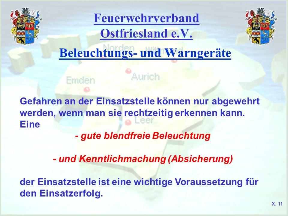 Feuerwehrverband Ostfriesland e.V. Beleuchtungs- und Warngeräte Gefahren an der Einsatzstelle können nur abgewehrt werden, wenn man sie rechtzeitig er