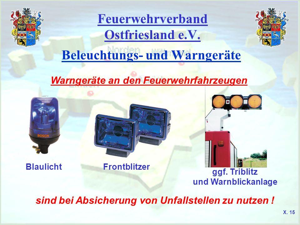 Feuerwehrverband Ostfriesland e.V. Beleuchtungs- und Warngeräte ggf. Triblitz und Warnblickanlage FrontblitzerBlaulicht sind bei Absicherung von Unfal