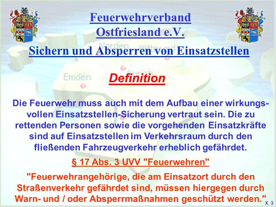 Feuerwehrverband Ostfriesland e.V. Sichern und Absperren von Einsatzstellen Definition Die Feuerwehr muss auch mit dem Aufbau einer wirkungs- vollen E