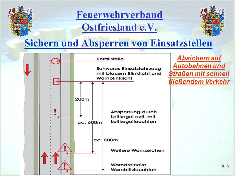 Feuerwehrverband Ostfriesland e.V. Sichern und Absperren von Einsatzstellen Absichern auf Autobahnen und Straßen mit schnell fließendem Verkehr X. 6