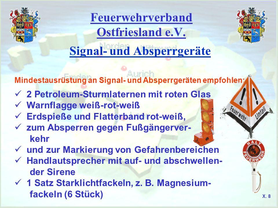 Feuerwehrverband Ostfriesland e.V. Signal- und Absperrgeräte Mindestausrüstung an Signal- und Absperrgeräten empfohlen: 2 Petroleum-Sturmlaternen mit