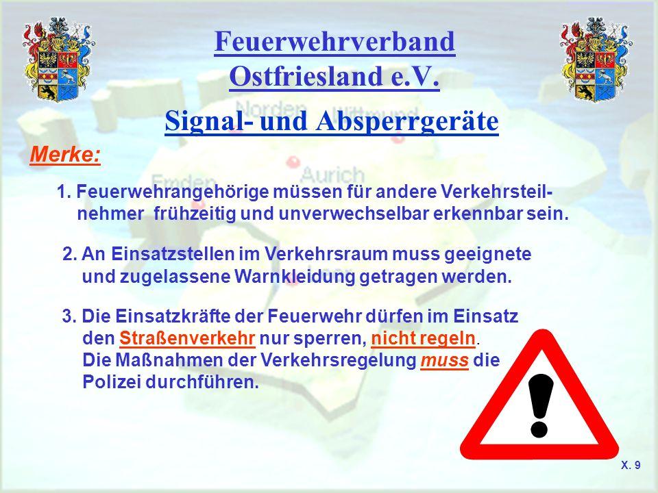 Feuerwehrverband Ostfriesland e.V. Signal- und Absperrgeräte Merke: 1. Feuerwehrangehörige müssen für andere Verkehrsteil- nehmer frühzeitig und unver