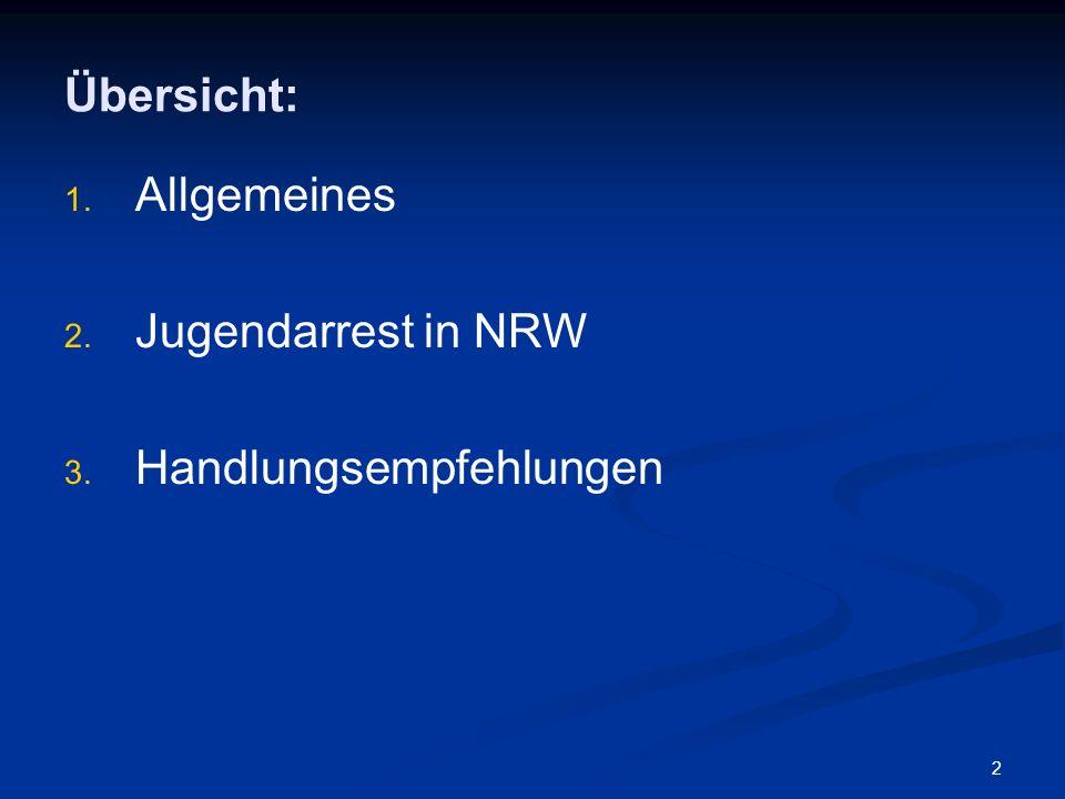 2 Übersicht: 1. 1. Allgemeines 2. 2. Jugendarrest in NRW 3. 3. Handlungsempfehlungen