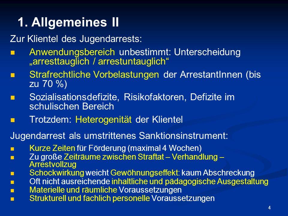 4 1. Allgemeines II Zur Klientel des Jugendarrests: Anwendungsbereich unbestimmt: Unterscheidung arresttauglich / arrestuntauglich Strafrechtliche Vor