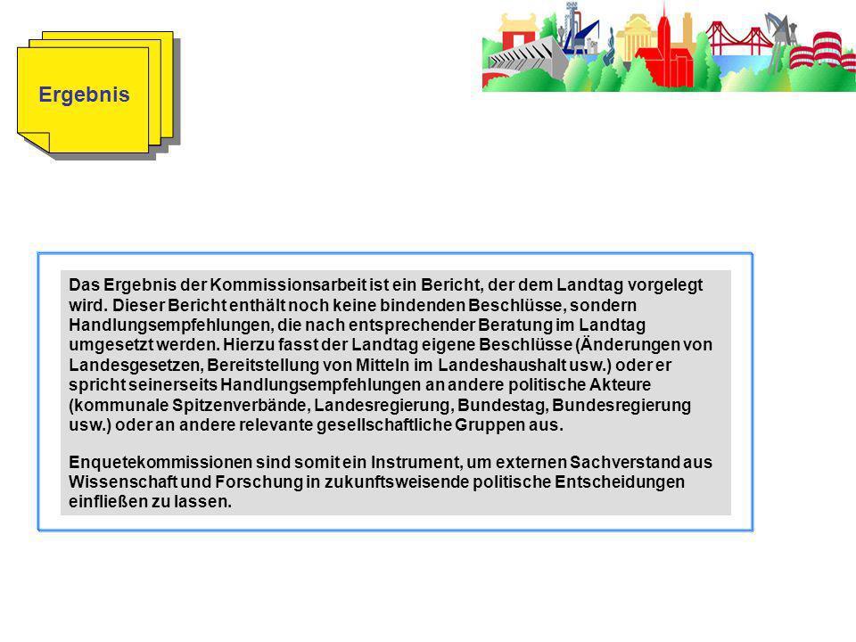 Ergebnis Das Ergebnis der Kommissionsarbeit ist ein Bericht, der dem Landtag vorgelegt wird.