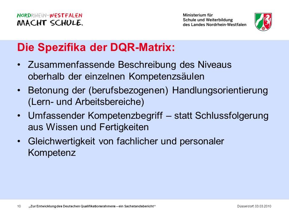Zur Entwicklung des Deutschen Qualifikationsrahmens – ein Sachstandsbericht 10Düsseldorf, 03.03.2010 Die Spezifika der DQR-Matrix: Zusammenfassende Be